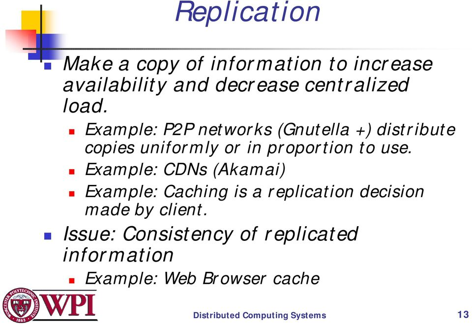 ! Example: P2P networks (Gnutella +) distribute copies uniformly or in proportion to use.