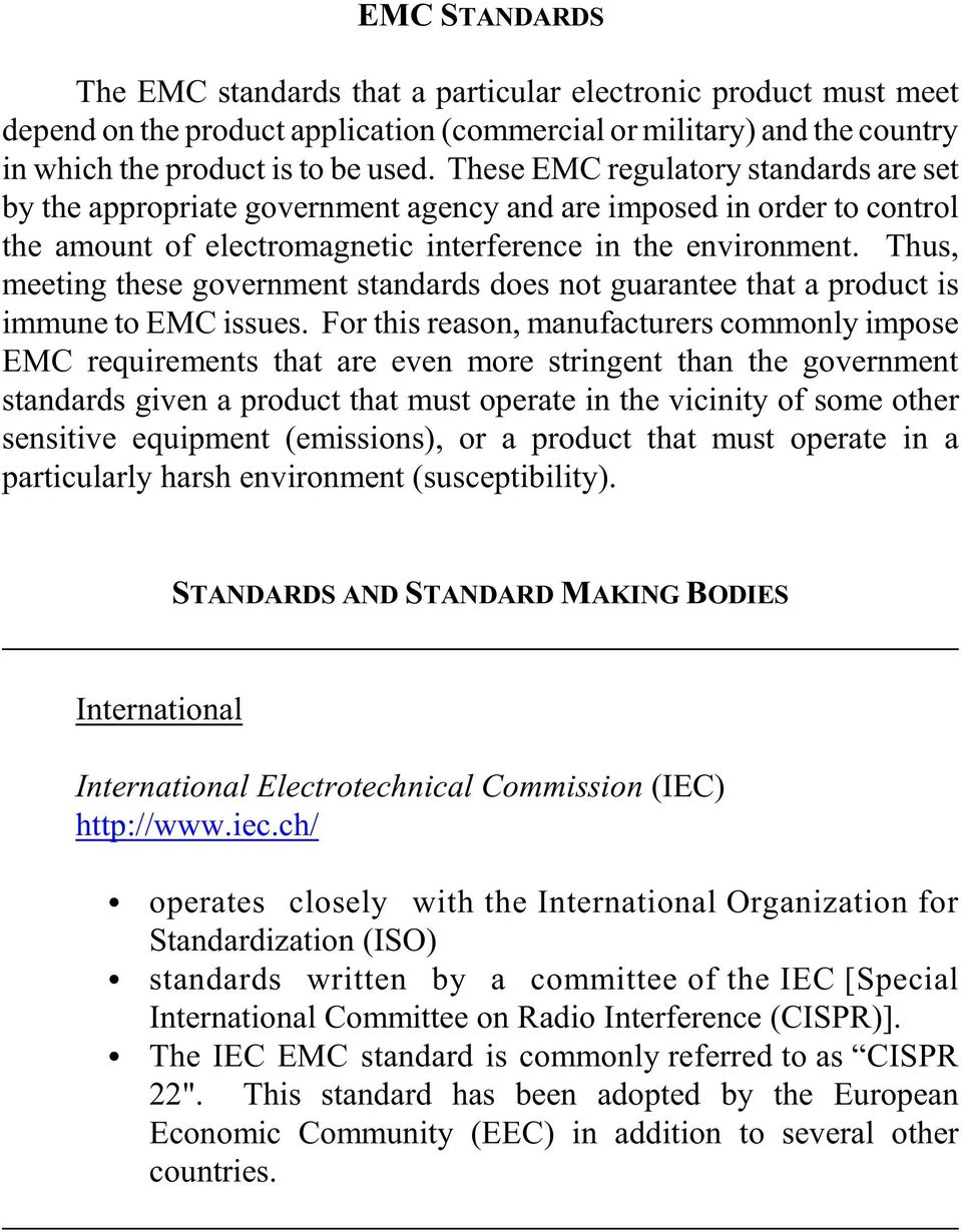Thus, meeting these government standards does not guarantee that a product is immune to EMC issues.