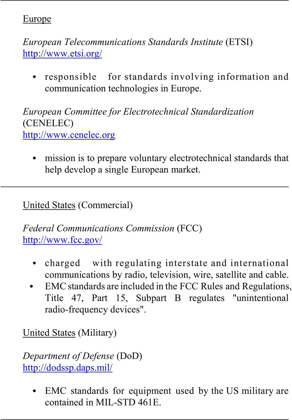 United States (Commercial) Federal Communications Commission (FCC) http://www.fcc.