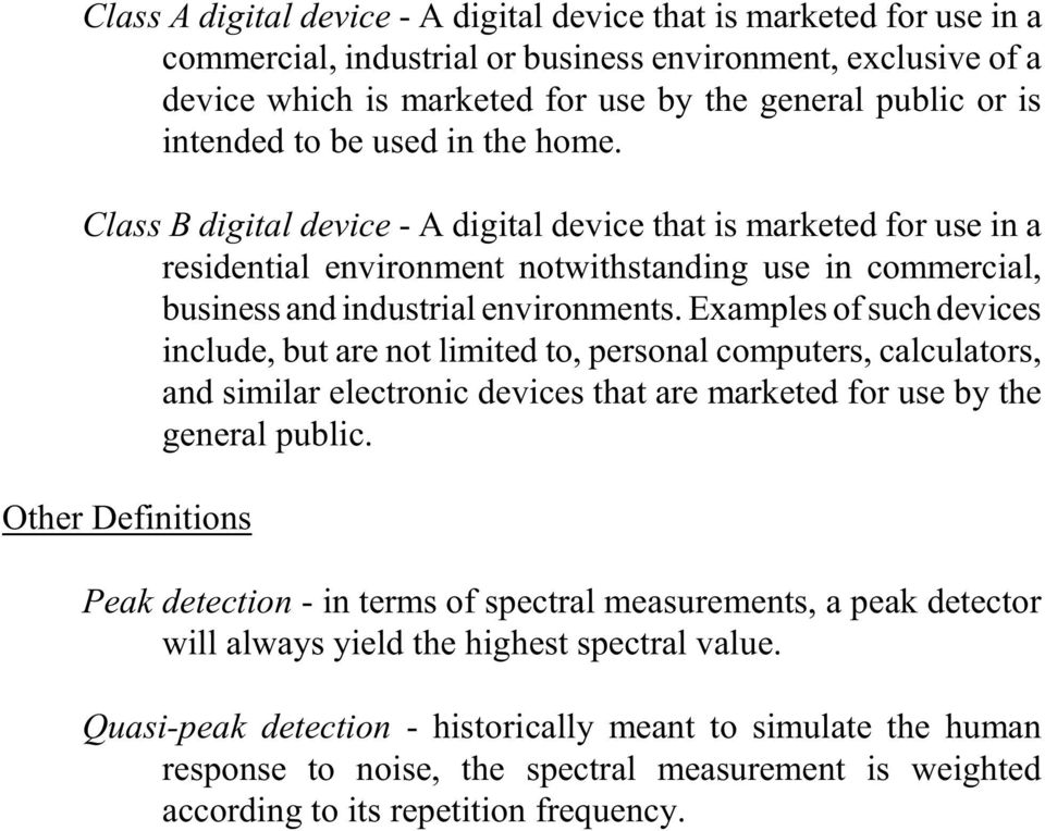 Class B digital device - A digital device that is marketed for use in a residential environment notwithstanding use in commercial, business and industrial environments.