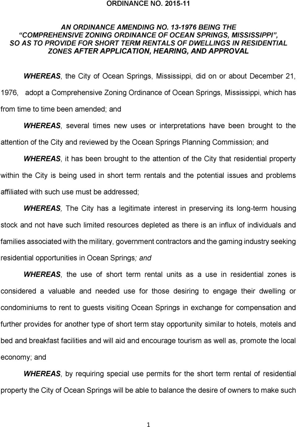 WHEREAS, the City of Ocean Springs, Mississippi, did on or about December 21, 1976, adopt a Comprehensive Zoning Ordinance of Ocean Springs, Mississippi, which has from time to time been amended; and