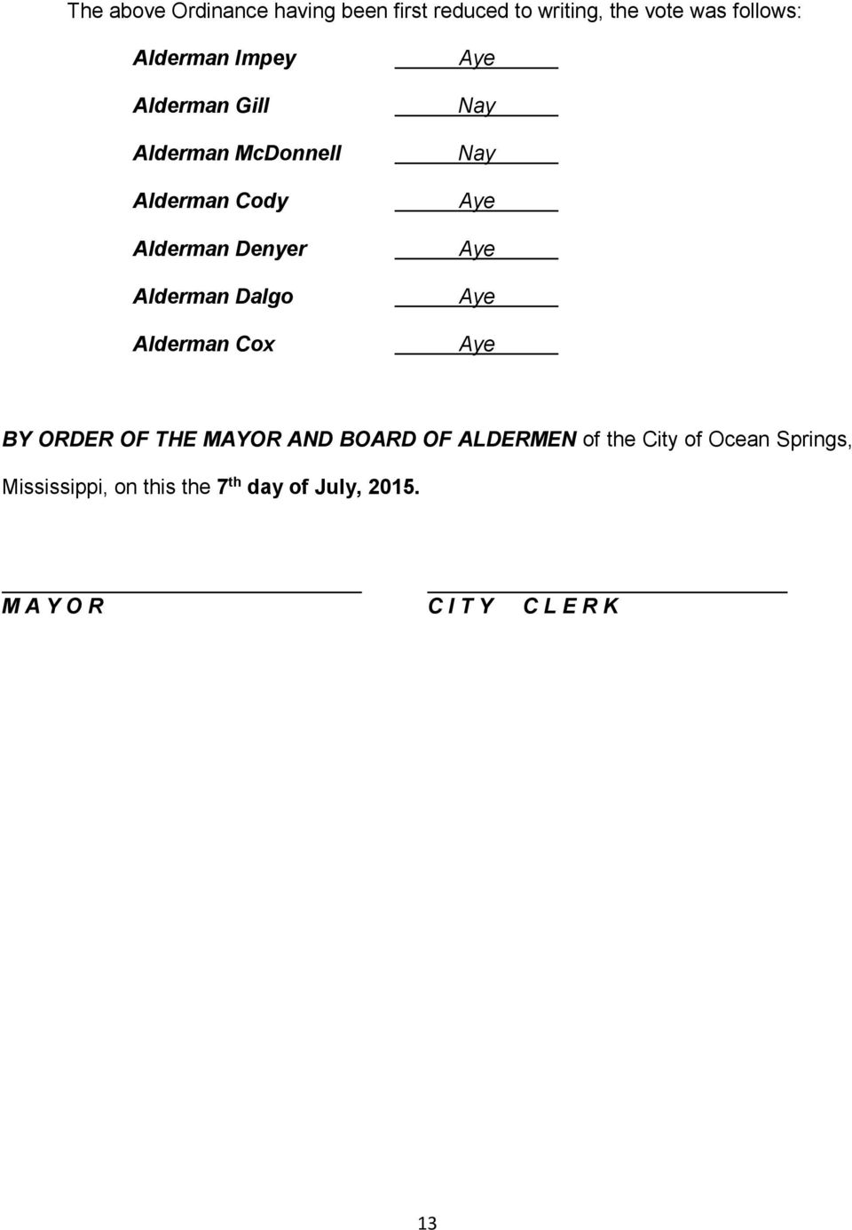 Alderman Cox Aye Nay Nay Aye Aye Aye Aye BY ORDER OF THE MAYOR AND BOARD OF ALDERMEN of the