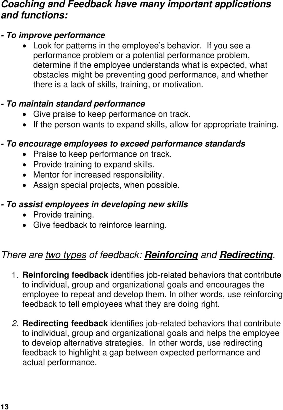 a lack of skills, training, or motivation. - To maintain standard performance Give praise to keep performance on track. If the person wants to expand skills, allow for appropriate training.