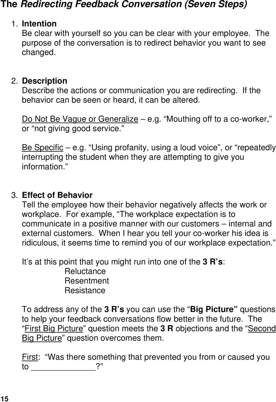 If the behavior can be seen or heard, it can be altered. Do Not Be Vague or Generalize e.g. Mouthing off to a co-worker, or not giving good service. Be Specific e.g. Using profanity, using a loud voice, or repeatedly interrupting the student when they are attempting to give you information.