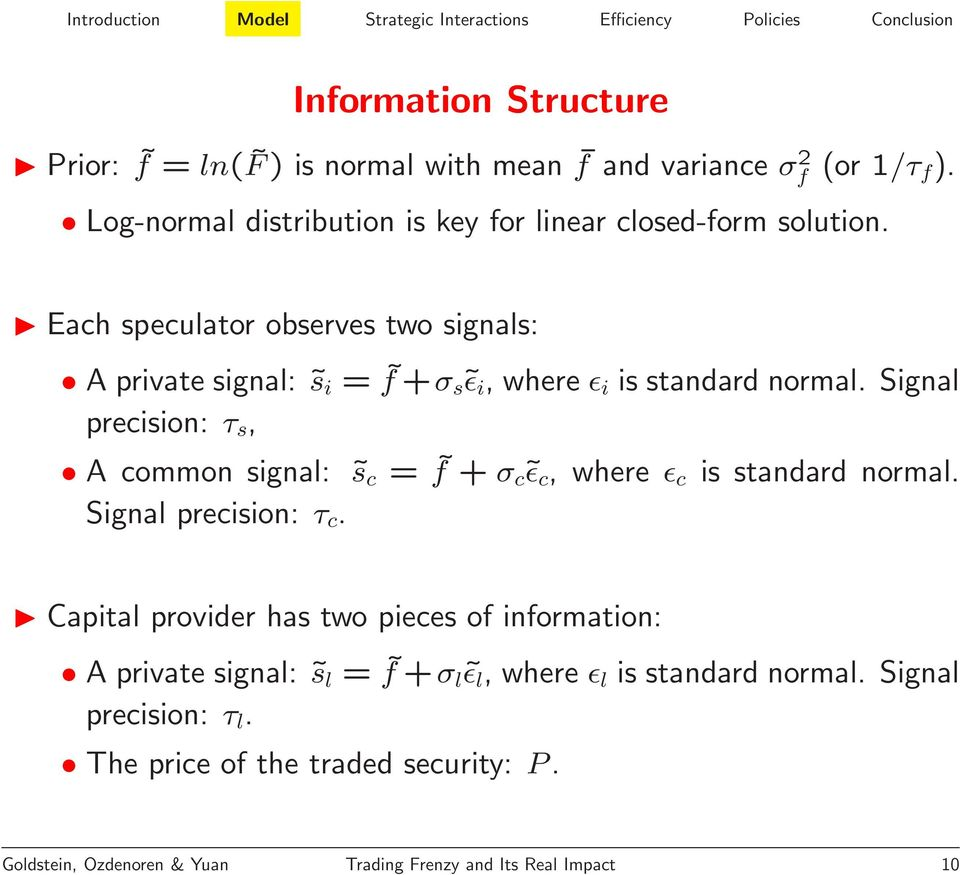 Each speculator observes two signals: A private signal: s i = f +σ s ǫ i, where ǫ i is standard normal.