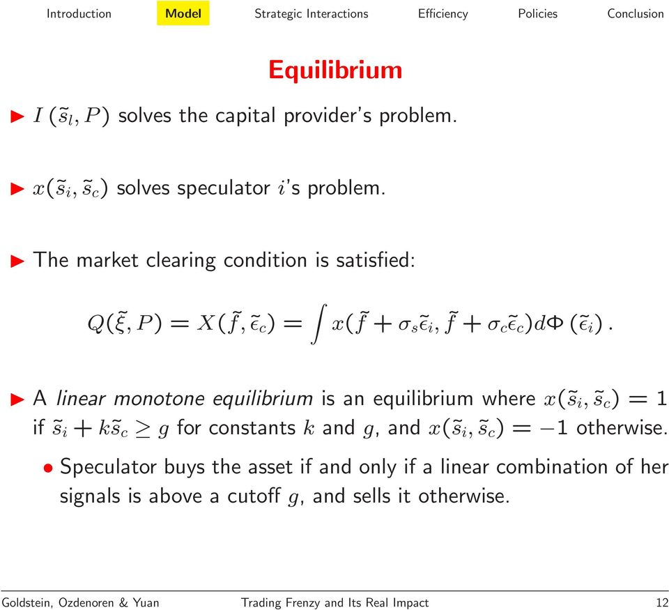 A linear monotone equilibrium is an equilibrium where x( s i, s c ) = 1 if s i + k s c g for constants k and g, and x( s i, s c ) = 1