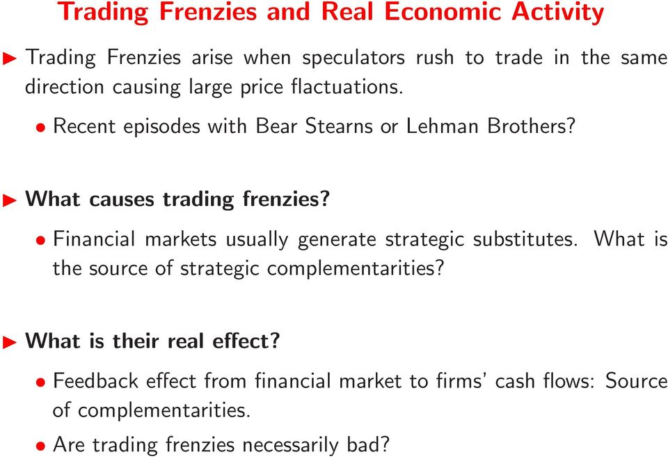 Financial markets usually generate strategic substitutes. What is the source of strategic complementarities?