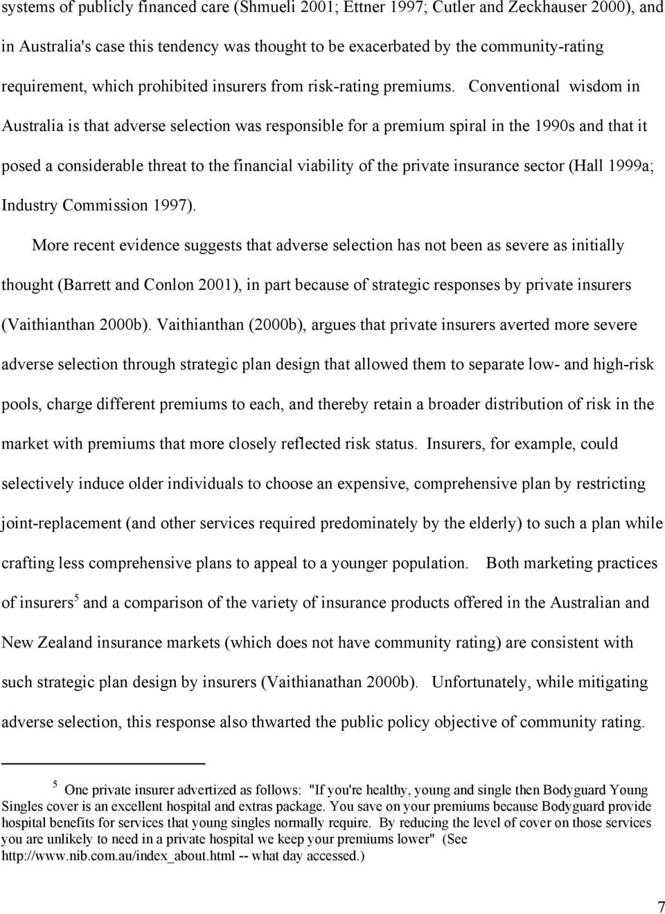 Conventional wisdom in Australia is that adverse selection was responsible for a premium spiral in the 1990s and that it posed a considerable threat to the financial viability of the private