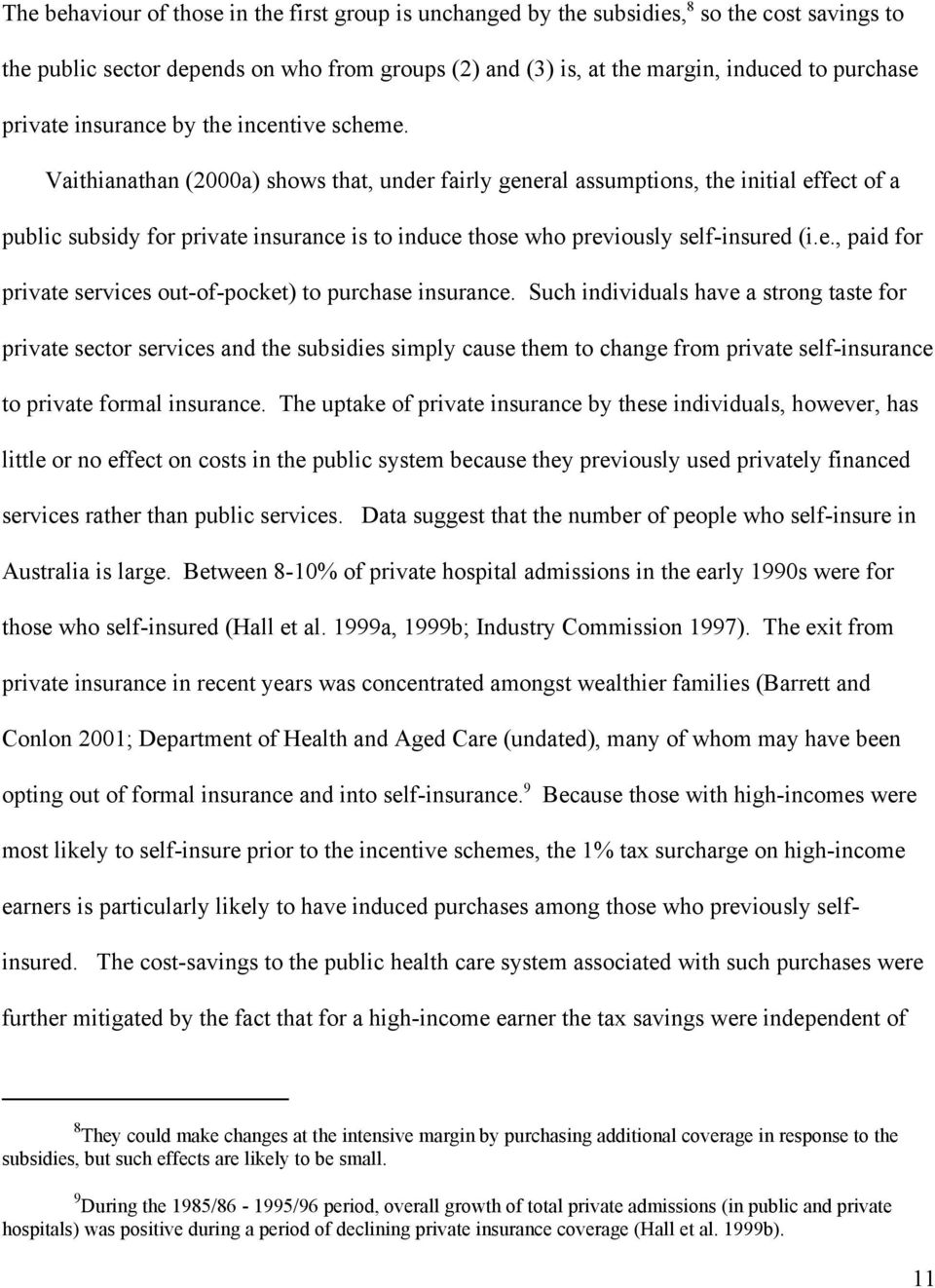 Vaithianathan (2000a) shows that, under fairly general assumptions, the initial effect of a public subsidy for private insurance is to induce those who previously self-insured (i.e., paid for private services out-of-pocket) to purchase insurance.