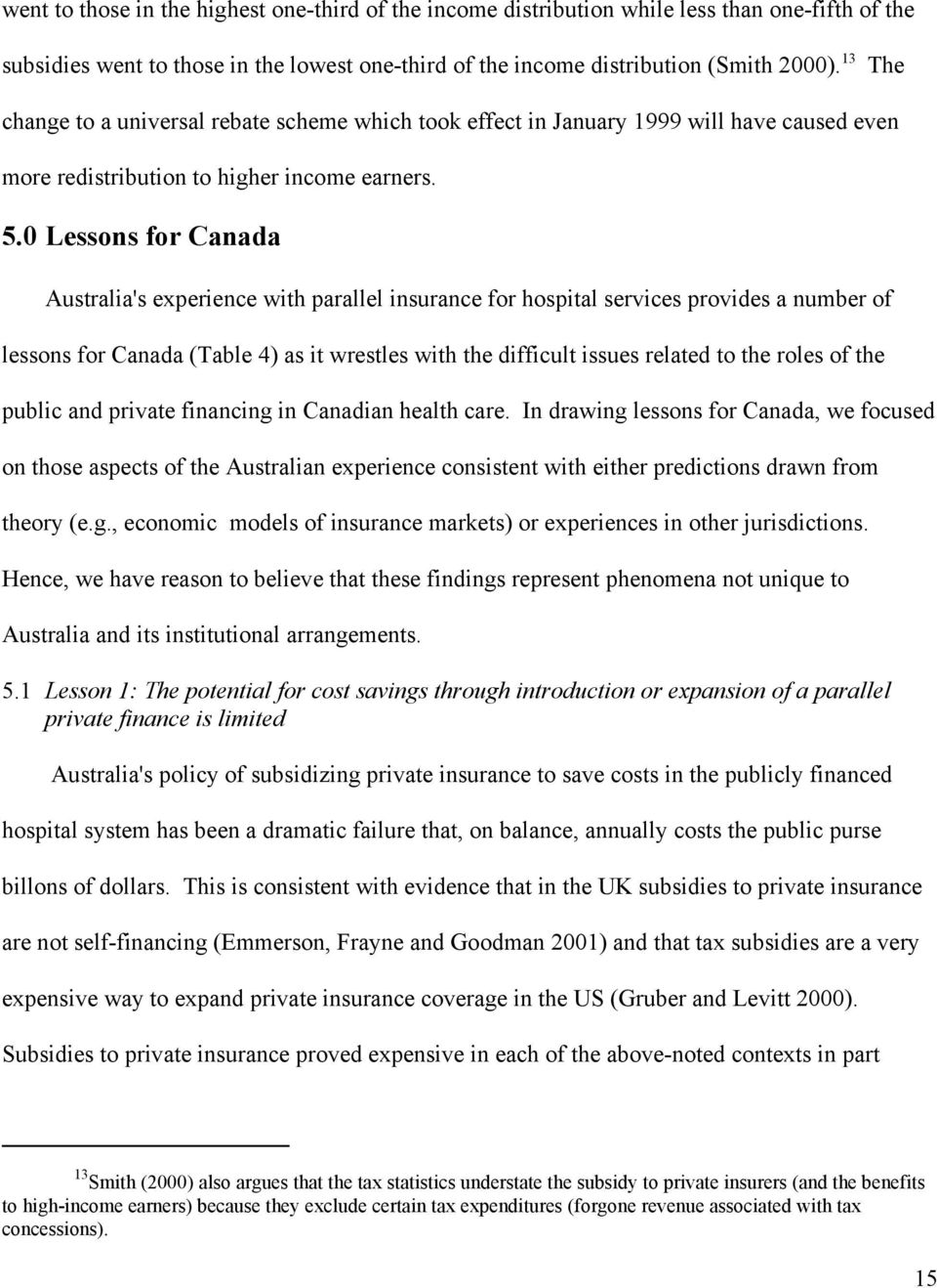 0 Lessons for Canada Australia's experience with parallel insurance for hospital services provides a number of lessons for Canada (Table 4) as it wrestles with the difficult issues related to the