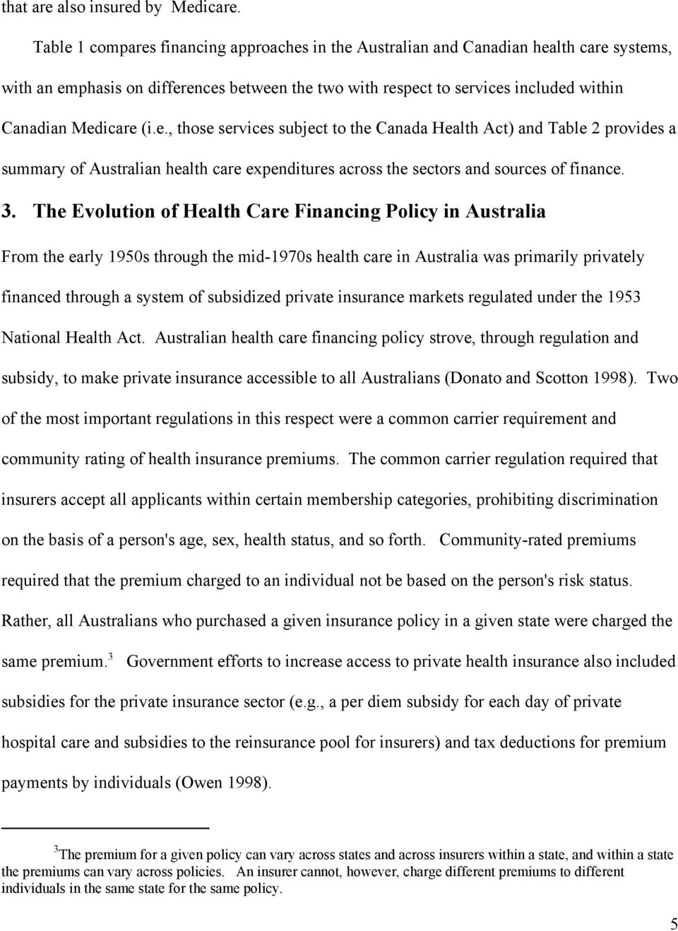 e., those services subject to the Canada Health Act) and Table 2 provides a summary of Australian health care expenditures across the sectors and sources of finance. 3.