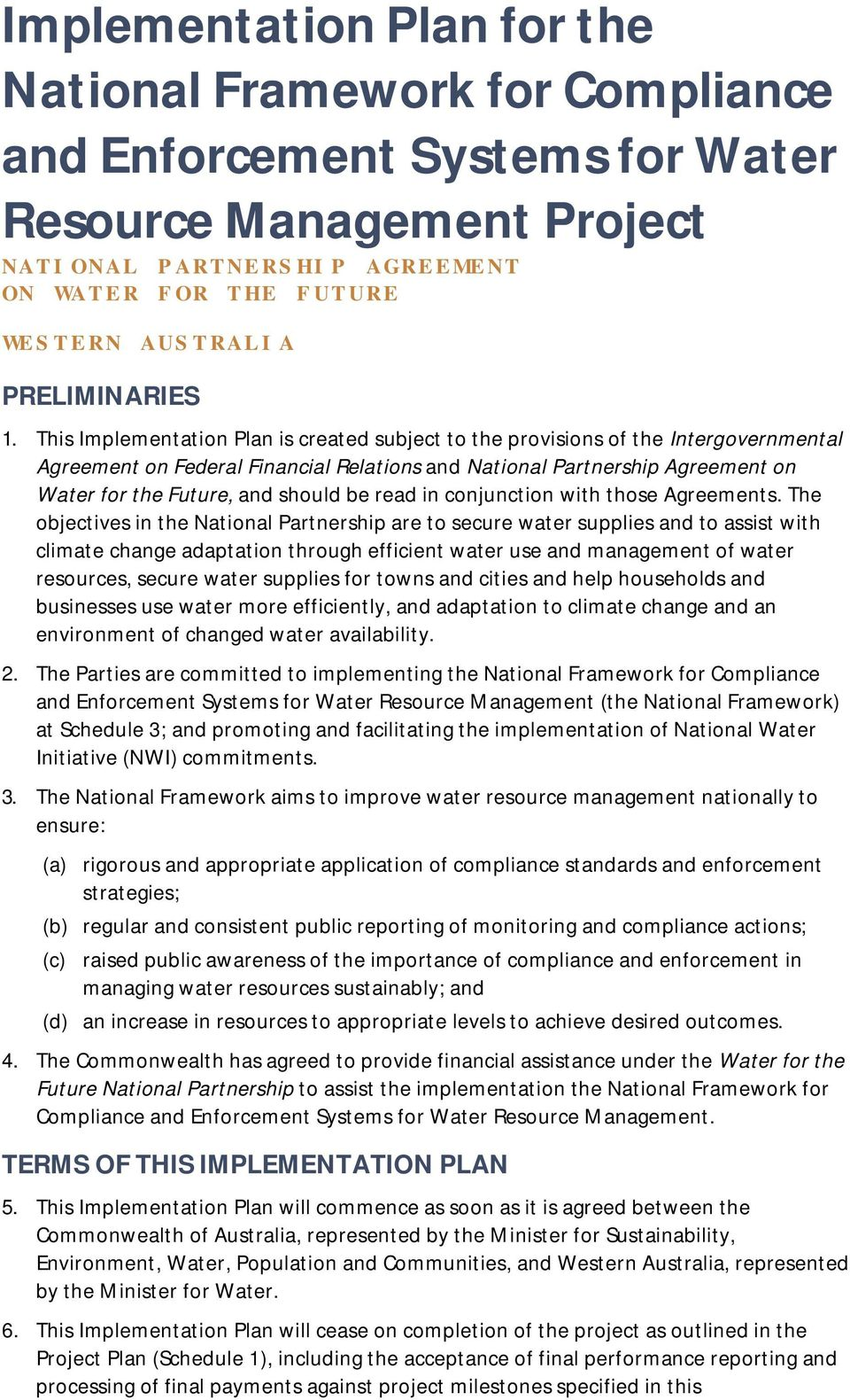 This Implementation Plan is created subject to the provisions of the Intergovernmental Agreement on Federal Financial Relations and National Partnership Agreement on Water for the Future, and should