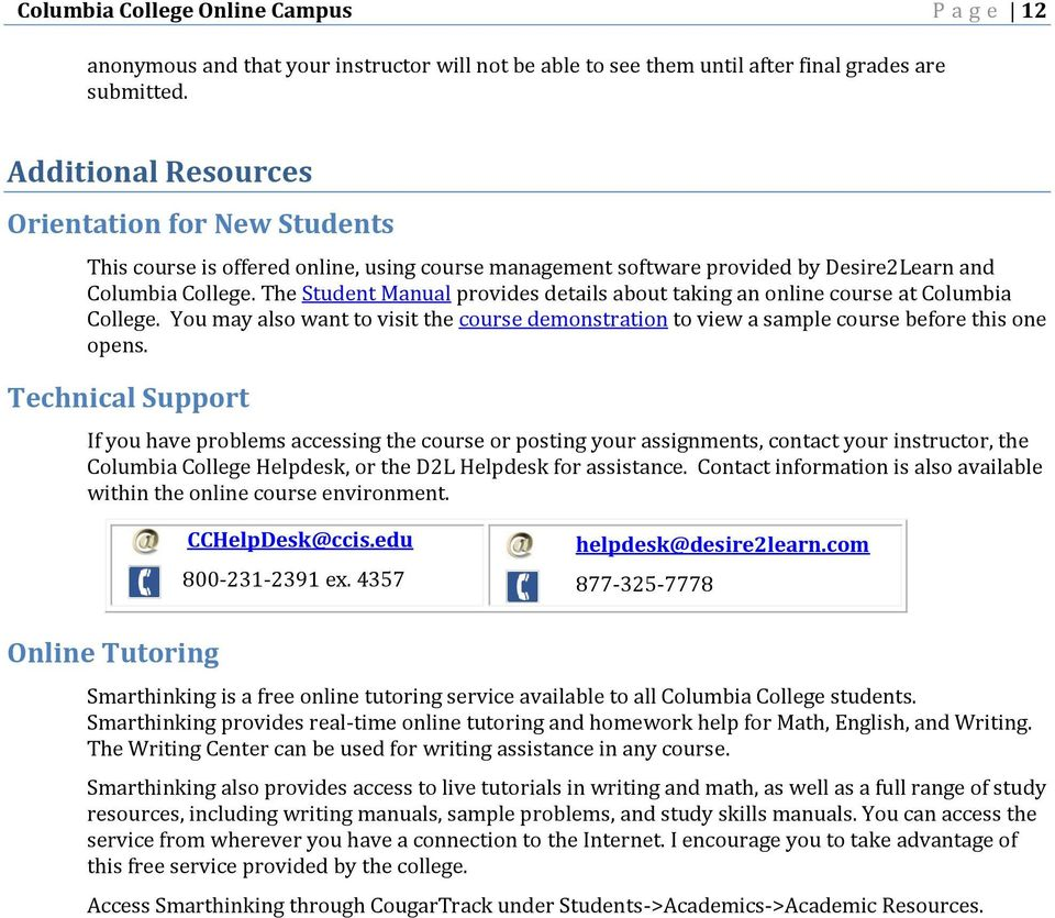 The Student Manual provides details about taking an online course at Columbia College. You may also want to visit the course demonstration to view a sample course before this one opens.