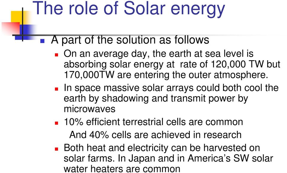 In space massive solar arrays could both cool the earth by shadowing and transmit power by microwaves 10% efficient