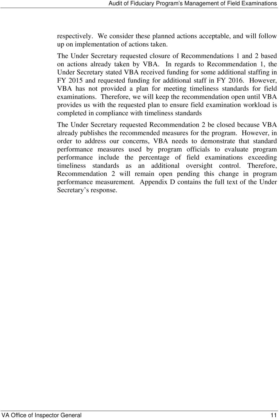 In regards to Recommendation 1, the Under Secretary stated VBA received funding for some additional staffing in FY 2015 and requested funding for additional staff in FY 2016.