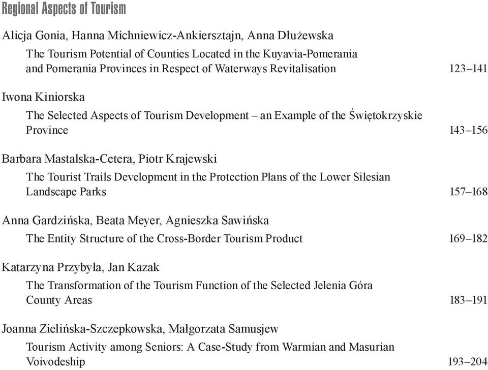 Trails Development in the Protection Plans of the Lower Silesian Landscape Parks 157 168 Anna Gardzińska, Beata Meyer, Agnieszka Sawińska The Entity Structure of the Cross-Border Tourism Product 169