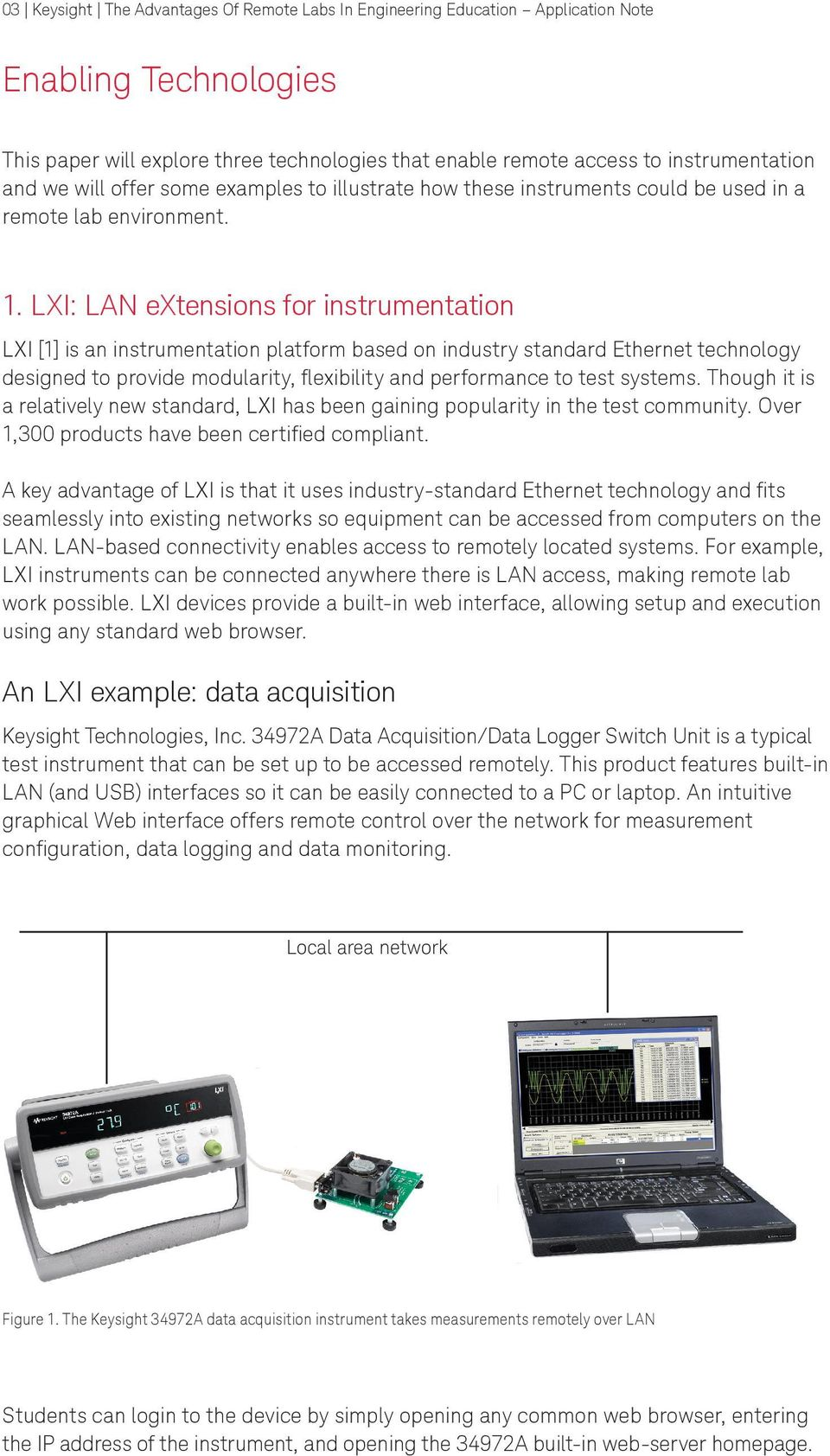 LXI: LAN extensions for instrumentation LXI [1] is an instrumentation platform based on industry standard Ethernet technology designed to provide modularity, flexibility and performance to test