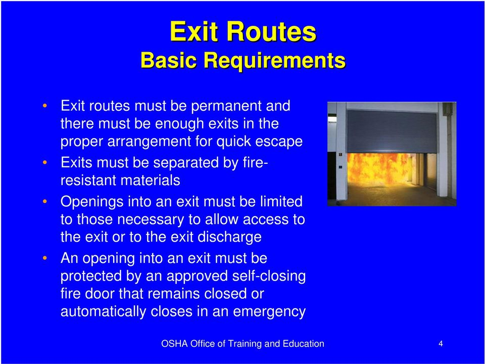 necessary to allow access to the exit or to the exit discharge An opening into an exit must be protected by an