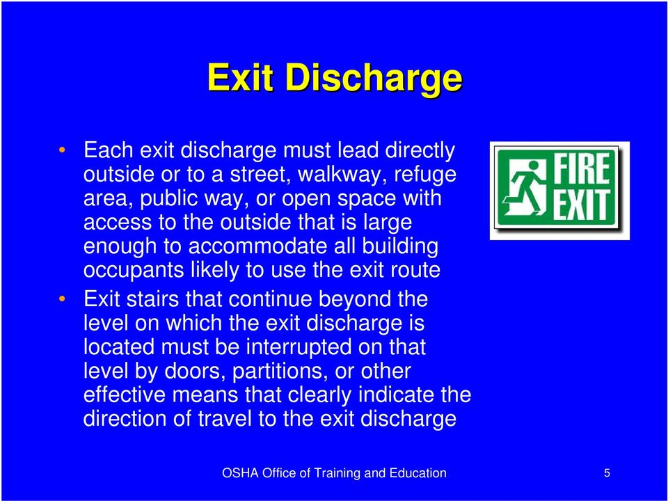 that continue beyond the level on which the exit discharge is located must be interrupted on that level by doors, partitions,