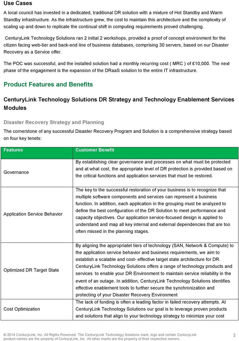 CenturyLink Technology Solutions ran 2 initial 2 workshops, provided a proof of concept environment for the citizen facing web-tier and back-end line of business databases, comprising 30 servers,