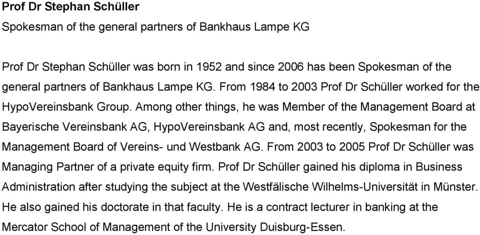 Among other things, he was Member of the Management Board at Bayerische Vereinsbank AG, HypoVereinsbank AG and, most recently, Spokesman for the Management Board of Vereins- und Westbank AG.