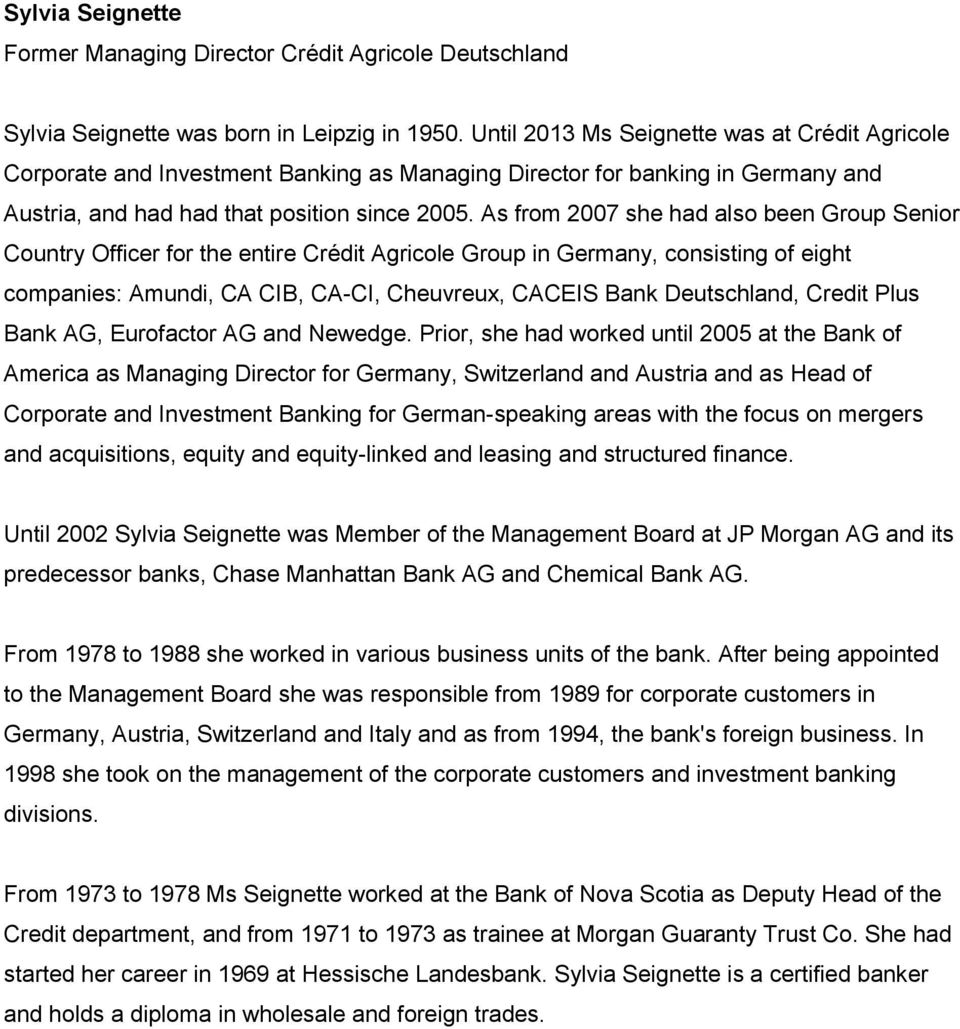 As from 2007 she had also been Group Senior Country Officer for the entire Crédit Agricole Group in Germany, consisting of eight companies: Amundi, CA CIB, CA-CI, Cheuvreux, CACEIS Bank Deutschland,