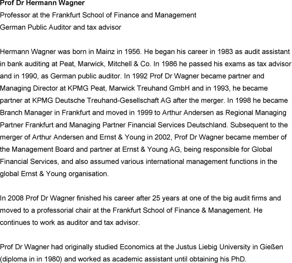 In 1992 Prof Dr Wagner became partner and Managing Director at KPMG Peat, Marwick Treuhand GmbH and in 1993, he became partner at KPMG Deutsche Treuhand-Gesellschaft AG after the merger.