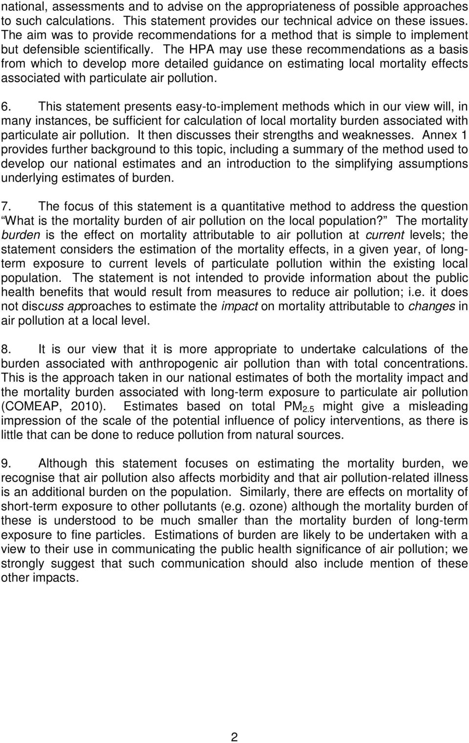 The HPA may use these recommendations as a basis from which to develop more detailed guidance on estimating local mortality effects associated with particulate air pollution. 6.