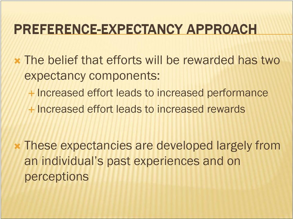 Increased effort leads to increased rewards These expectancies
