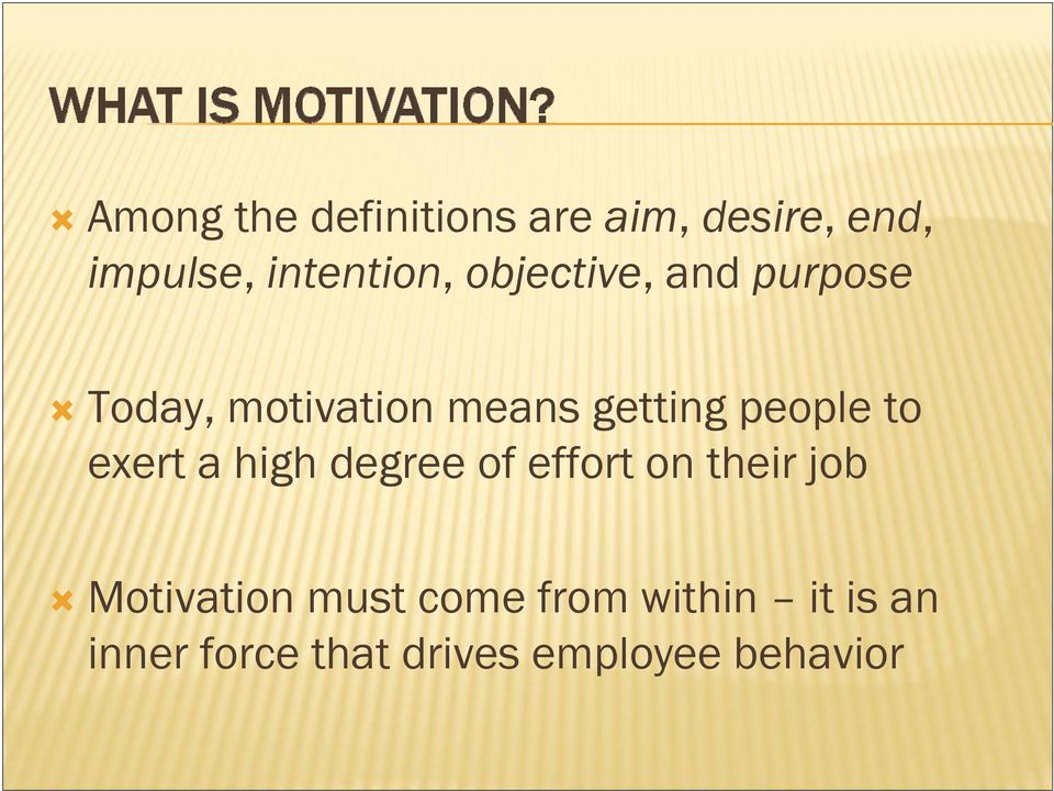 to exert a high degree of effort on their job Motivation must