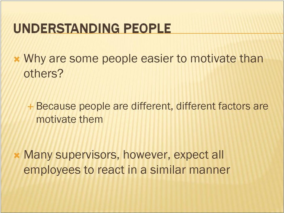 Because people are different, different factors