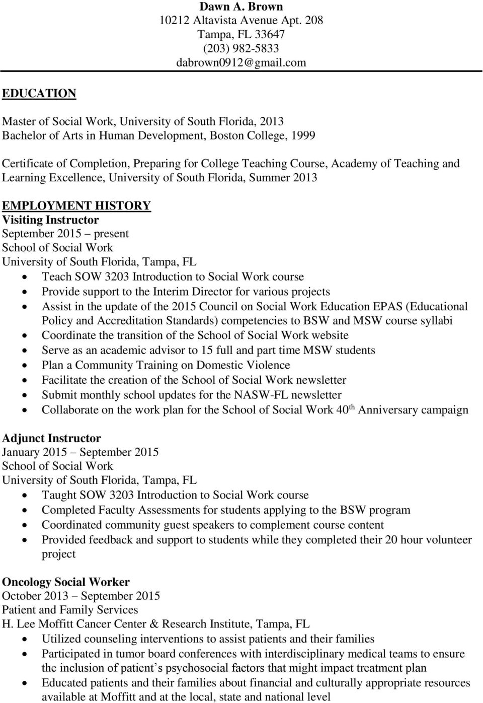 Academy of Teaching and Learning Excellence, University of South Florida, Summer 2013 EMPLOYMENT HISTORY Visiting Instructor September 2015 present Teach SOW 3203 Introduction to Social Work course
