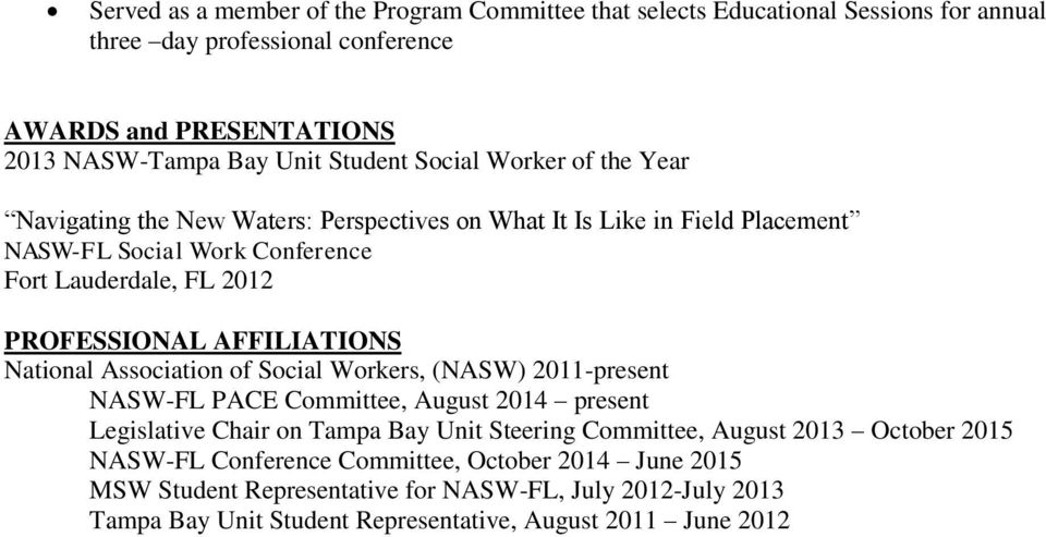AFFILIATIONS National Association of Social Workers, (NASW) 2011-present NASW-FL PACE Committee, August 2014 present Legislative Chair on Tampa Bay Unit Steering Committee, August