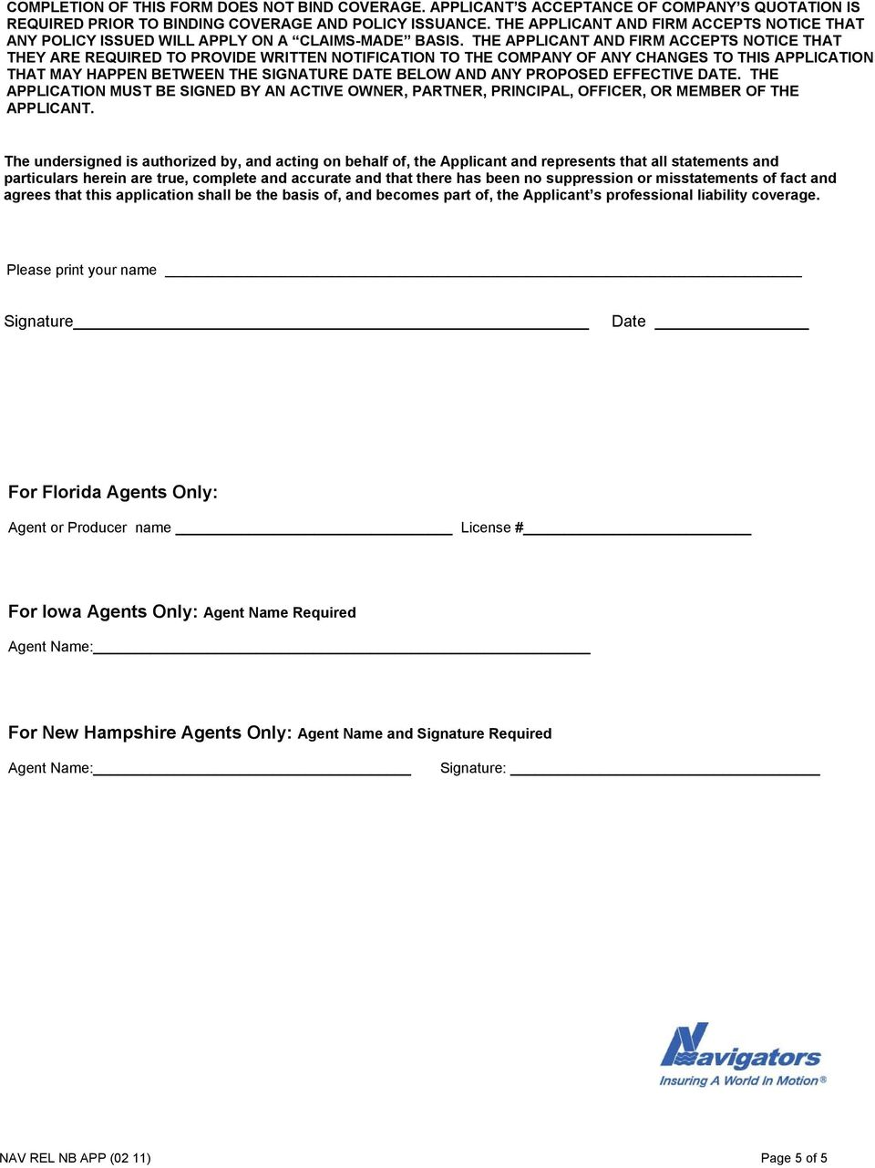 THE APPLICANT AND FIRM ACCEPTS NOTICE THAT THEY ARE REQUIRED TO PROVIDE WRITTEN NOTIFICATION TO THE COMPANY OF ANY CHANGES TO THIS APPLICATION THAT MAY HAPPEN BETWEEN THE SIGNATURE DATE BELOW AND ANY