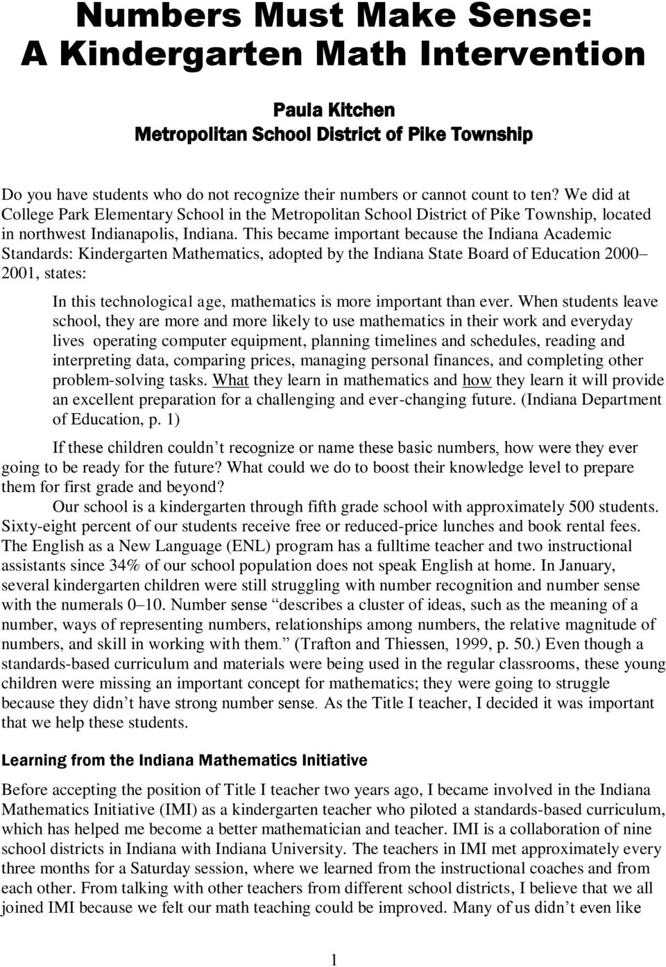 This became important because the Indiana Academic Standards: Kindergarten Mathematics, adopted by the Indiana State Board of Education 2000 2001, states: In this technological age, mathematics is
