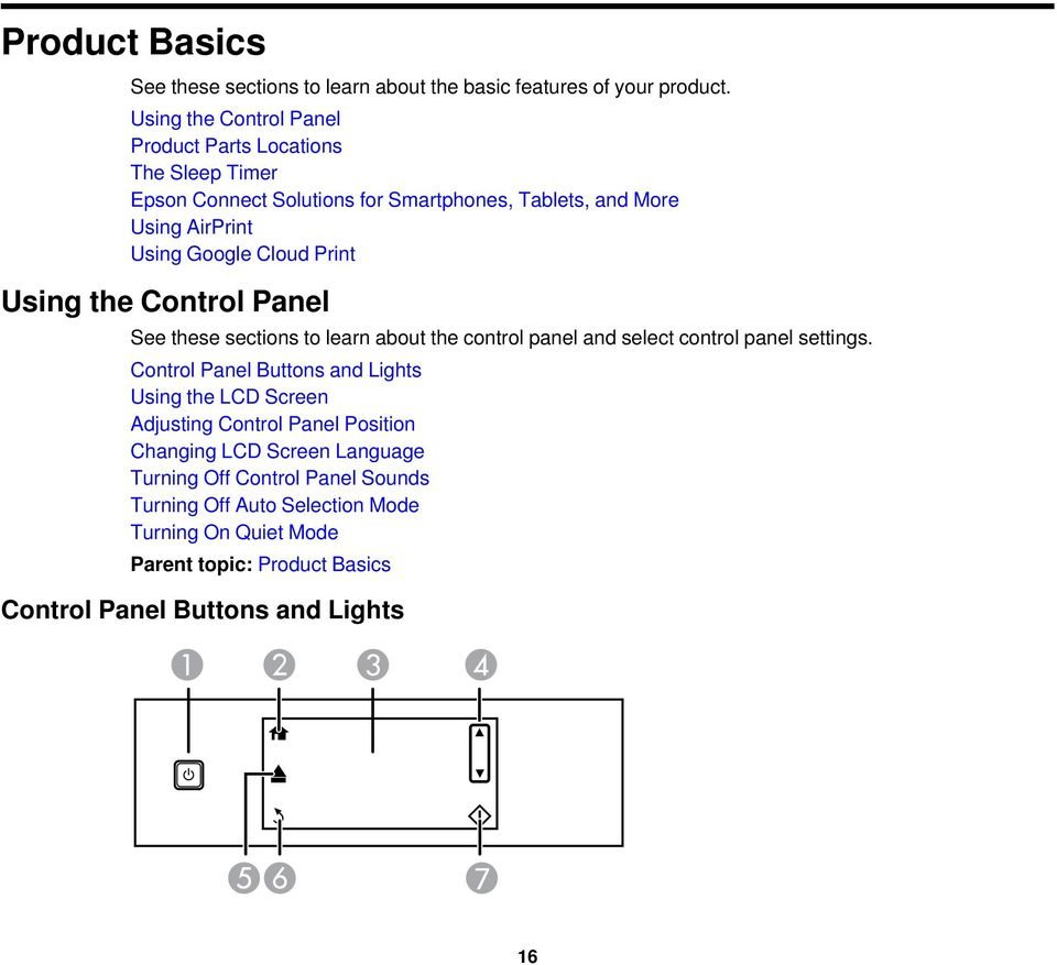 Print Using the Control Panel See these sections to learn about the control panel and select control panel settings.