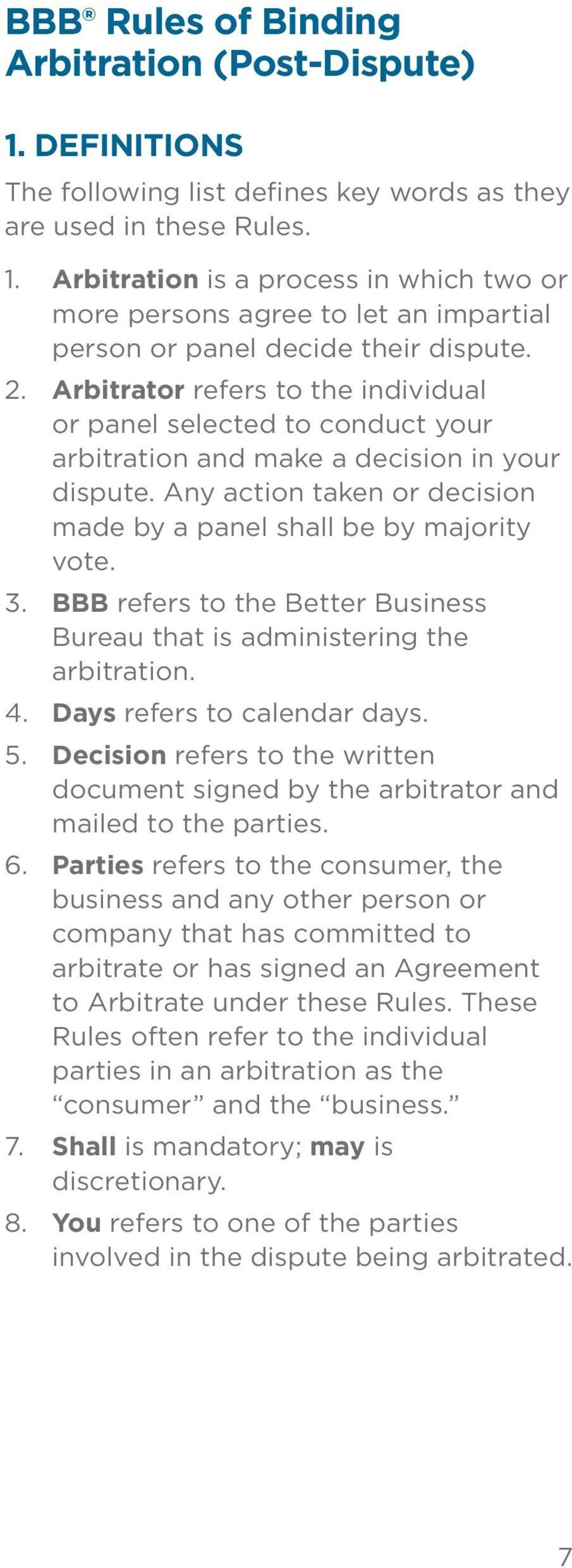 BBB refers to the Better Business Bureau that is administering the arbitration. 4. Days refers to calendar days. 5.