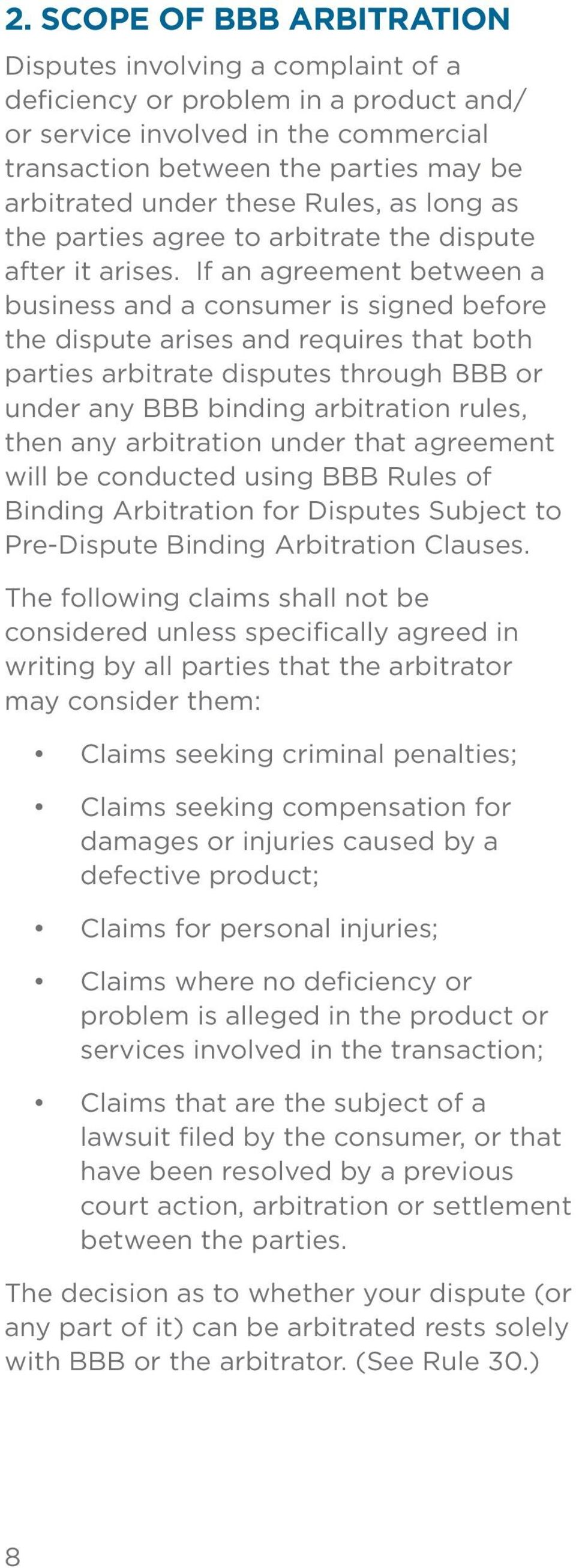 If an agreement between a business and a consumer is signed before the dispute arises and requires that both parties arbitrate disputes through BBB or under any BBB binding arbitration rules, then