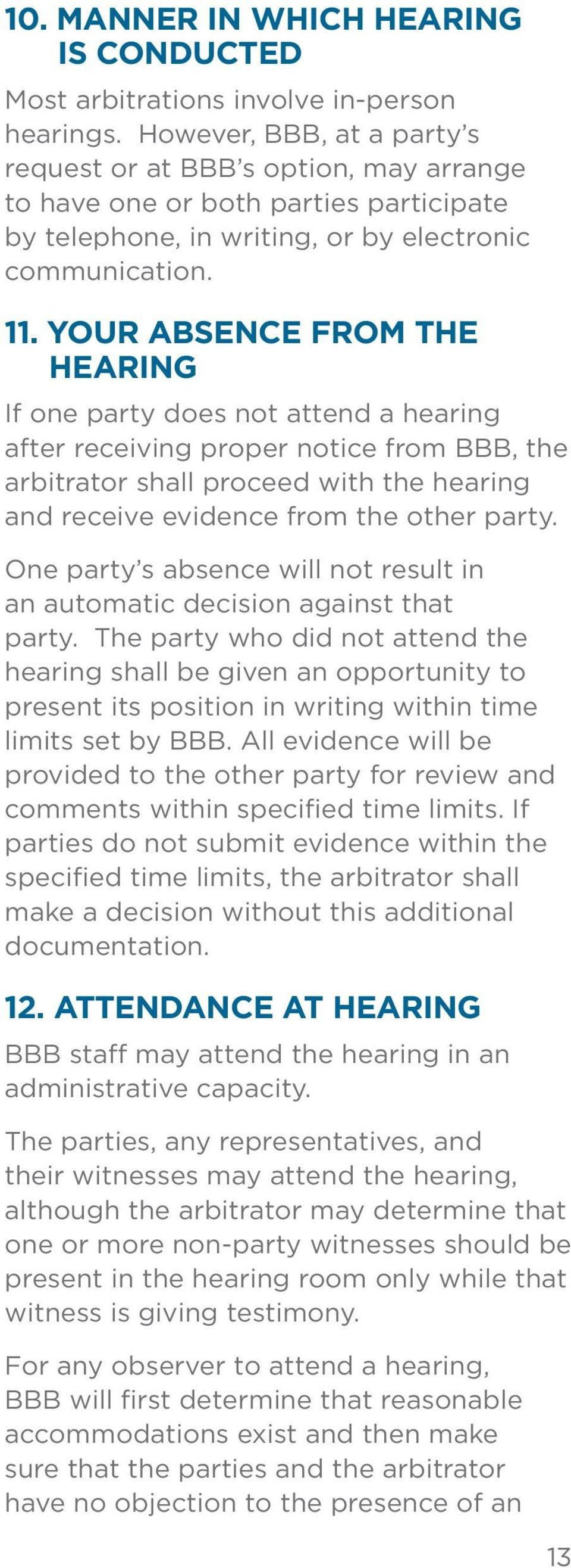 YOUR ABSENCE FROM THE HEARING If one party does not attend a hearing after receiving proper notice from BBB, the arbitrator shall proceed with the hearing and receive evidence from the other party.