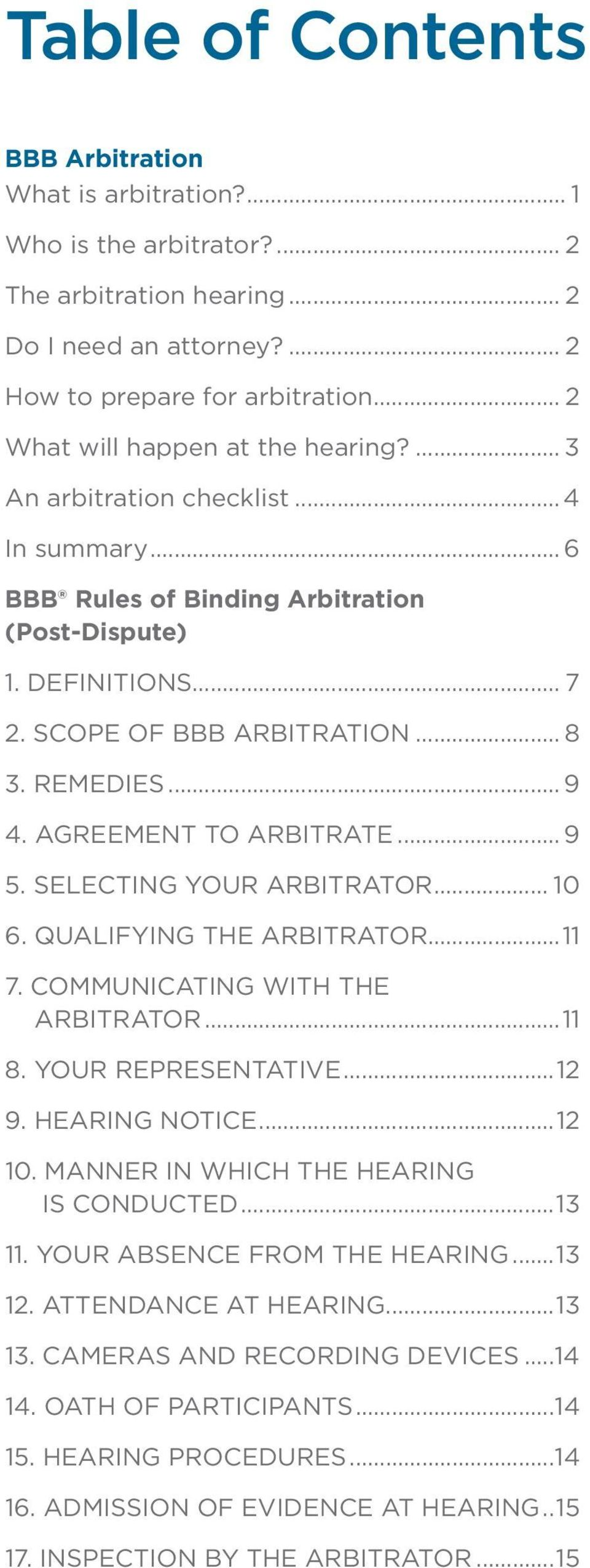 REMEDIES... 9 4. AGREEMENT TO ARBITRATE... 9 5. SELECTING YOUR ARBITRATOR... 10 6. QUALIFYING THE ARBITRATOR...11 7. COMMUNICATING WITH THE ARBITRATOR...11 8. YOUR REPRESENTATIVE...12 9.