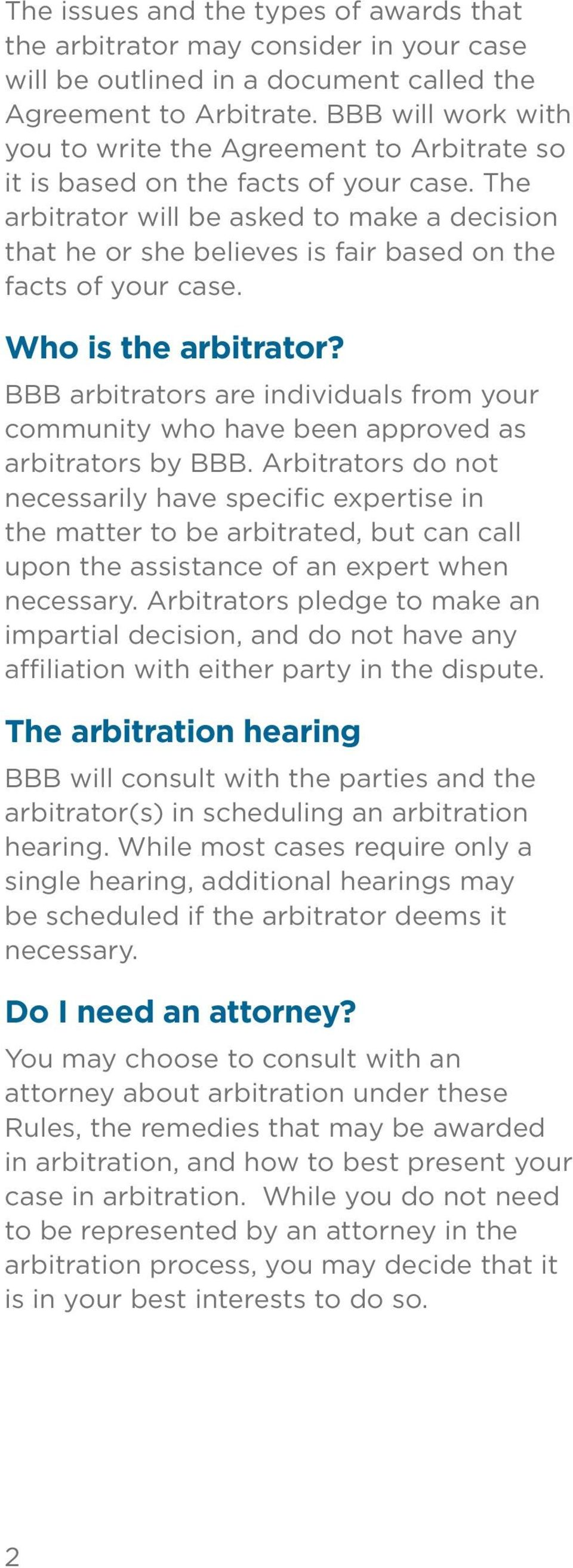 The arbitrator will be asked to make a decision that he or she believes is fair based on the facts of your case. Who is the arbitrator?