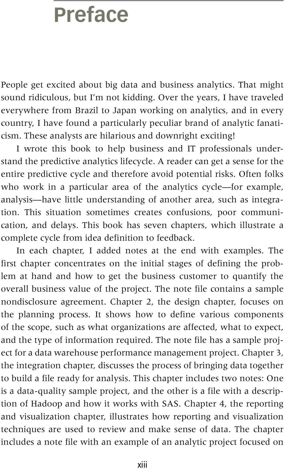 These analysts are hilarious and downright exciting! I wrote this book to help business and IT professionals understand the predictive analytics lifecycle.