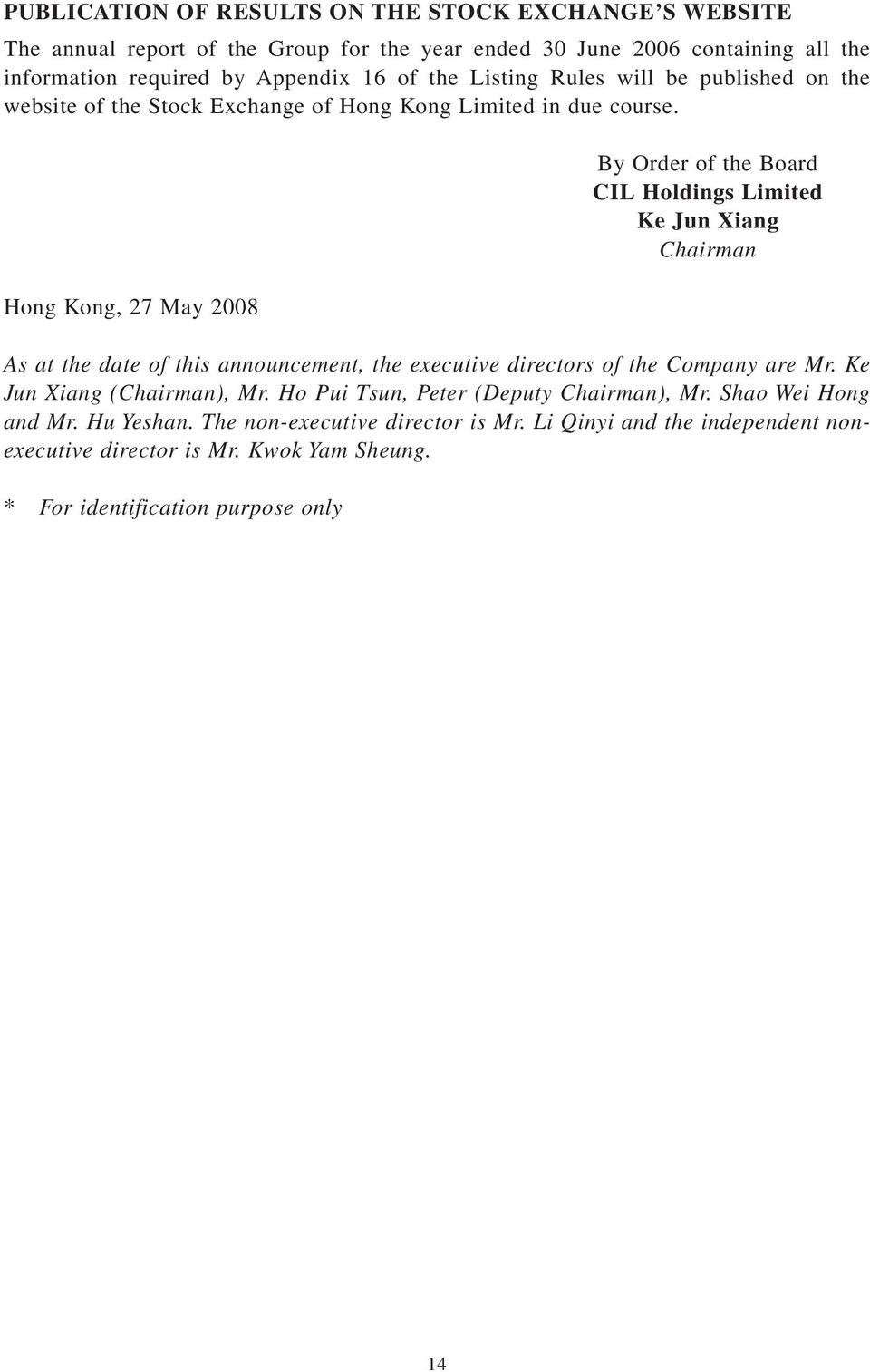 Hong Kong, 27 May 2008 By Order of the Board CIL Holdings Limited Ke Jun Xiang Chairman As at the date of this announcement, the executive directors of the Company are Mr.