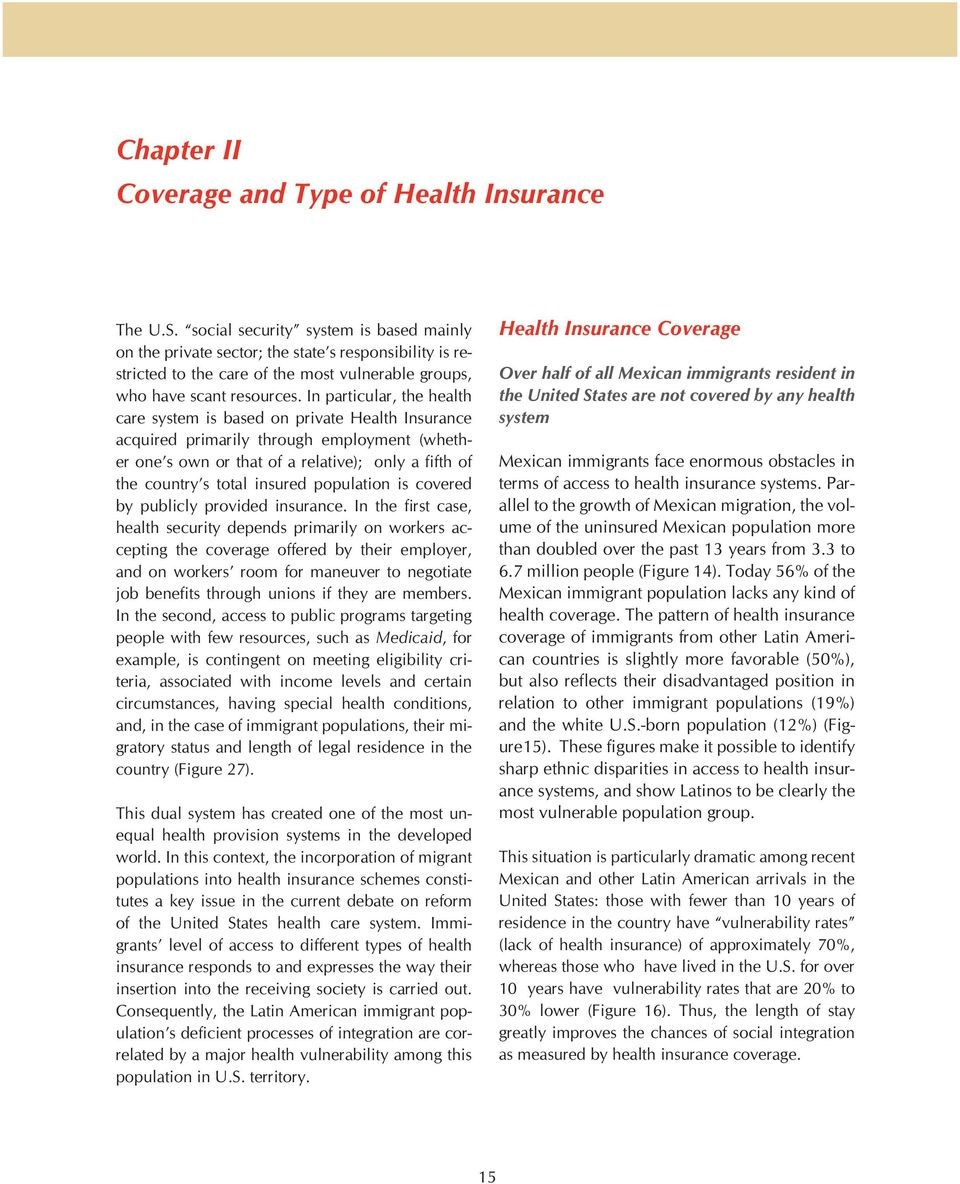 In particular, the health care system is based on private Health Insurance acquired primarily through employment (whether one s own or that of a relative); only a fifth of the country s total insured