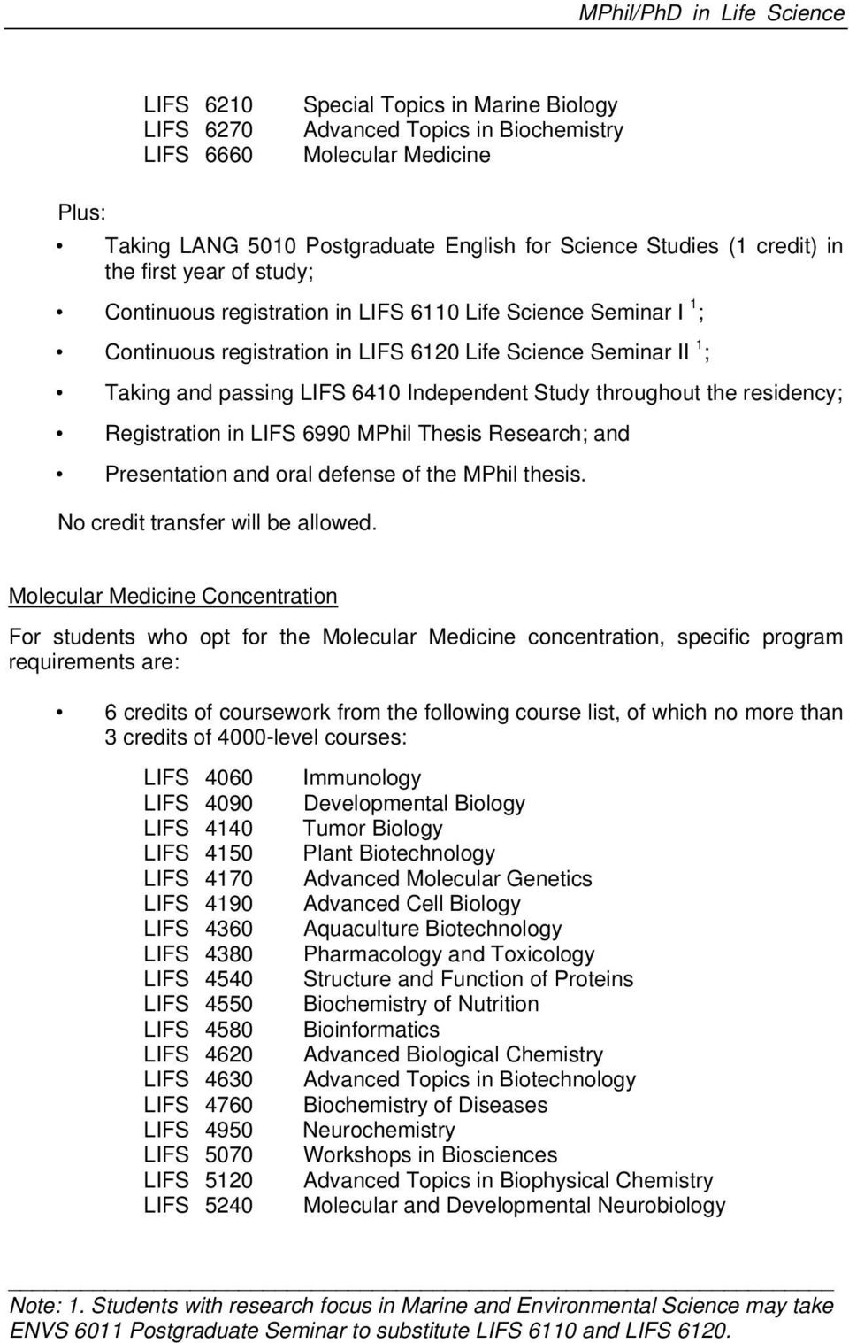 Molecular Medicine Concentration For students who opt for the Molecular Medicine concentration, specific program requirements are: 6 credits of coursework from the following course list, of which no