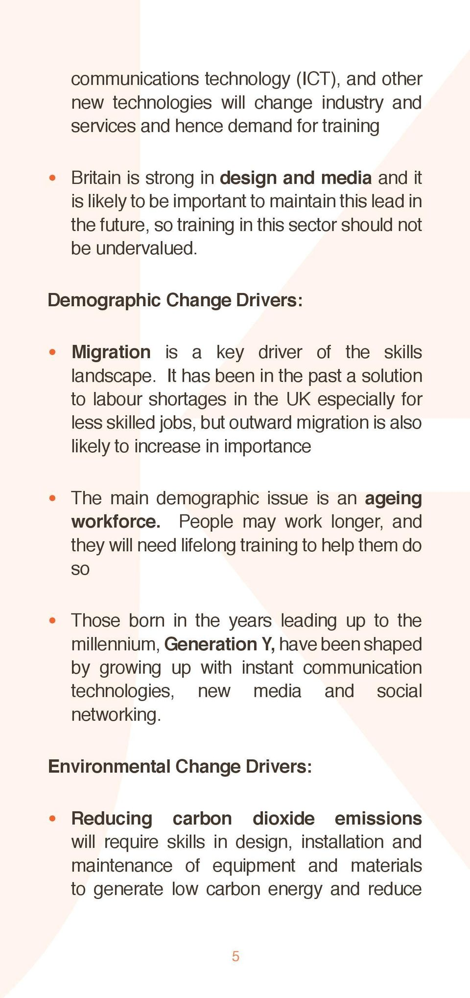 It has been in the past a solution to labour shortages in the UK especially for less skilled jobs, but outward migration is also likely to increase in importance The main demographic issue is an