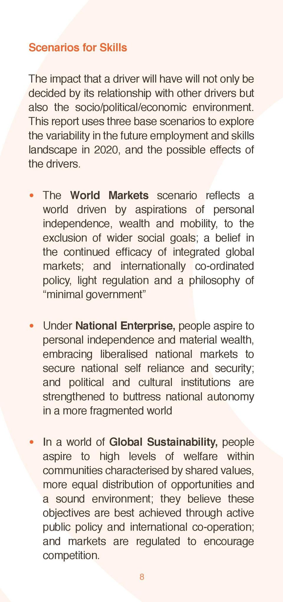 The World Markets scenario reflects a world driven by aspirations of personal independence, wealth and mobility, to the exclusion of wider social goals; a belief in the continued efficacy of
