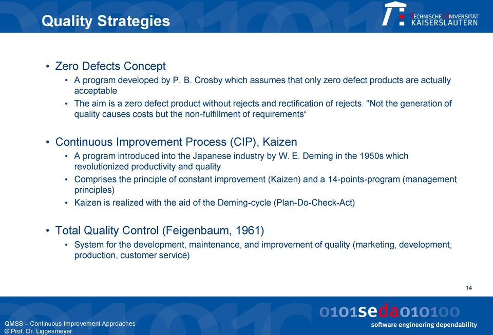 """Not the generation of quality causes costs but the non-fulfillment of requirements Continuous Improvement Process (CIP), Kaizen A program introduced into the Japanese industry by W. E."