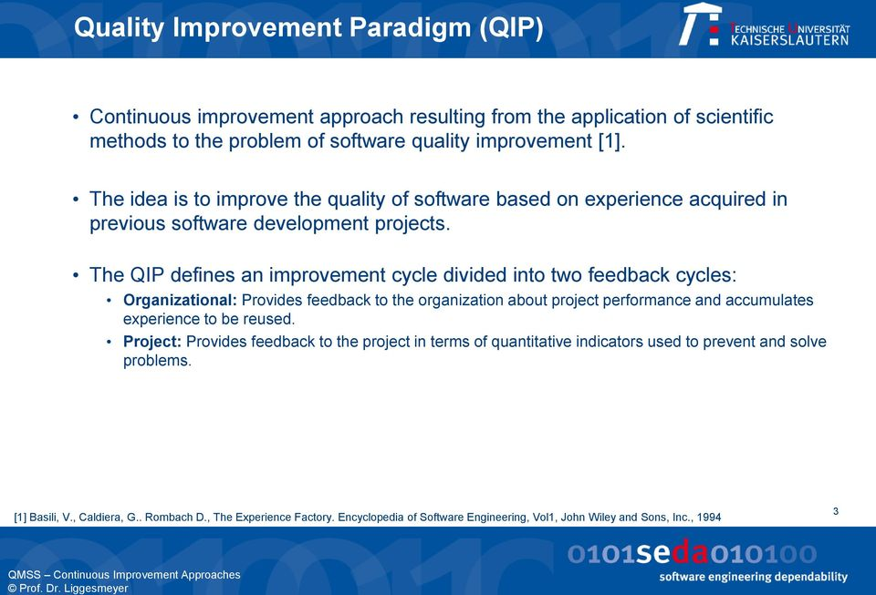 The QIP defines an improvement cycle divided into two feedback cycles: Organizational: Provides feedback to the organization about project performance and accumulates experience to be