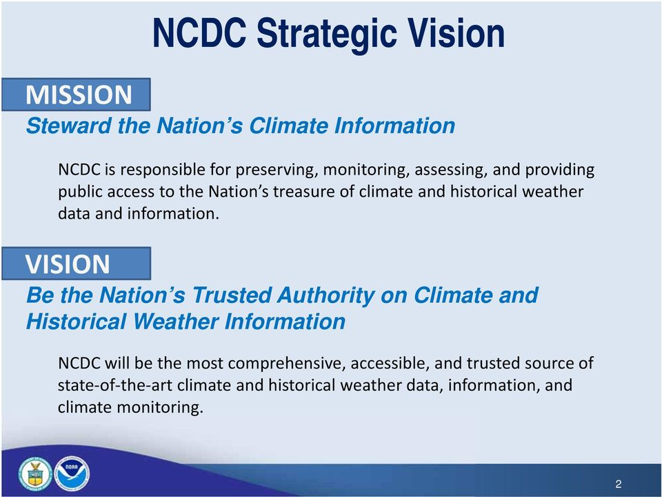VISION Be the Nation s Trusted Authority on Climate and Historical Weather Information NCDC will be the most